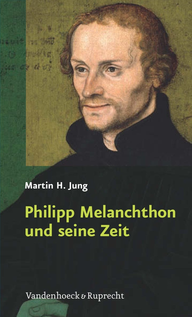 Martin H. Jung  Philipp Melanchthon und seine Zeit   Vandenhoeck & Ruprecht