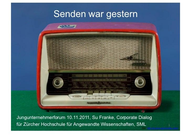 Senden war gesternJungunternehmerforum 10.11.2011, Su Franke, Corporate Dialogfür Zürcher Hochschule für Angewandte Wissen...