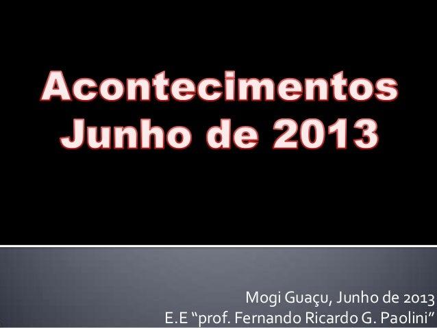 """Mogi Guaçu, Junho de 2013E.E """"prof. Fernando Ricardo G. Paolini"""""""