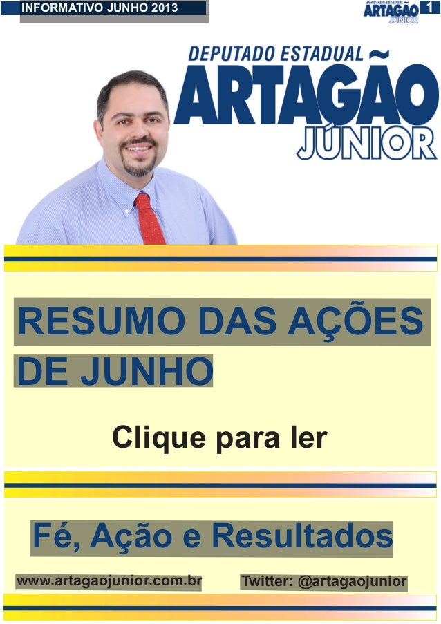 1INFORMATIVO JUNHO 2013 1 RESUMO DAS AÇÕES DE JUNHO Fé, Ação e Resultados www.artagaojunior.com.br Twitter: @artagaojunior...