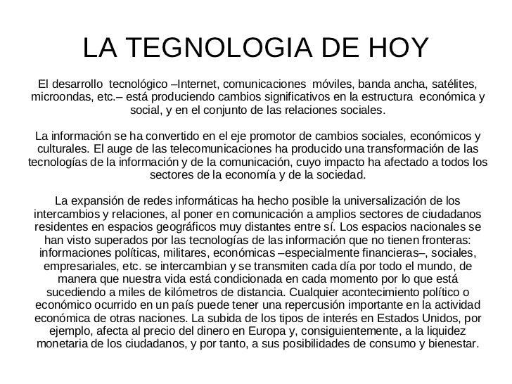 LA TEGNOLOGIA DE HOY El desarrollo  tecnológico –Internet, comunicaciones  móviles, banda ancha, satélites, microondas, et...