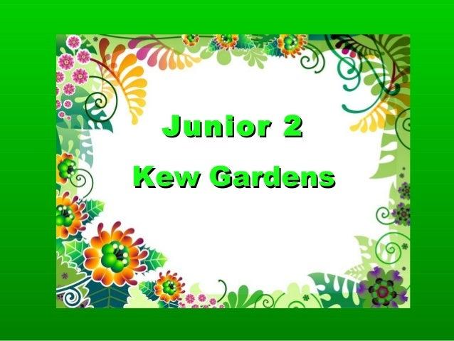 Junior 2Kew Gardens