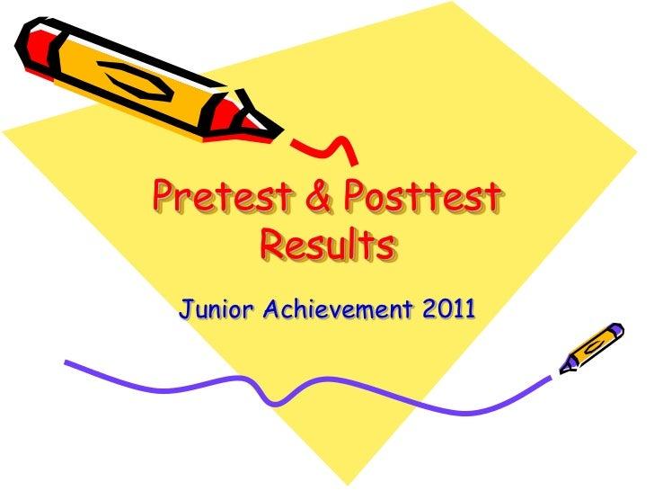 Pretest & Posttest Results<br />Junior Achievement 2011<br />