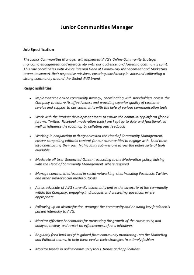 Junior Communities Manager Job Specification The Junior Communities Manager will implement AVG's Online Community Strategy...