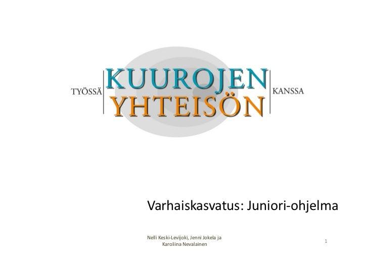 Varhaiskasvatus: Juniori-‐ohjelma Nelli Keski-‐Levijoki, Jenni Jokela ja                                  ...
