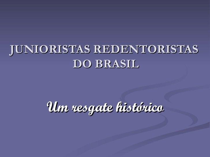 JUNIORISTAS REDENTORISTAS  DO BRASIL Um resgate histórico