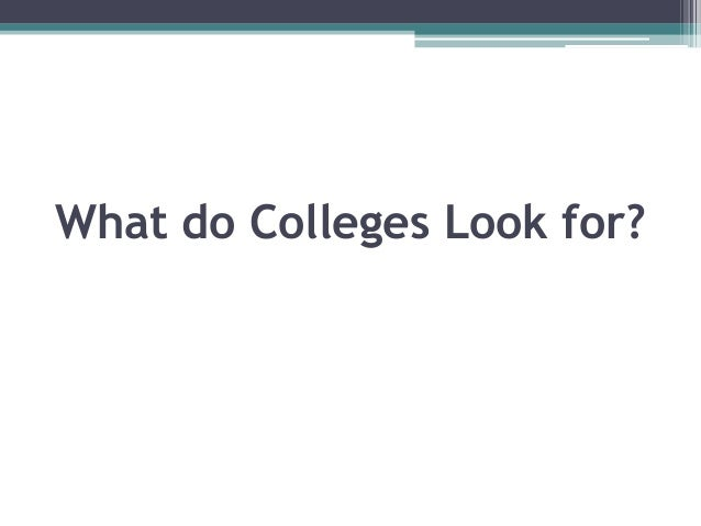 What do colleges look for?