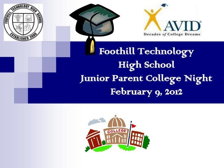 Foothill Technology        High SchoolJunior Parent College Night      February 9, 2012