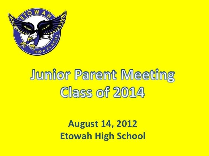 Junior Parent Meeting    Class of 2014      August 14, 2012    Etowah High School