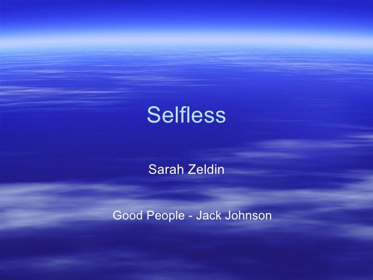 Selfless     Sarah ZeldinGood People - Jack Johnson