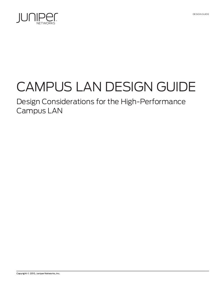 DESIGN GUIDECAMPUS LAN DESIGN GUIDEDesign Considerations for the High-PerformanceCampus LANCopyright © 2010, Juniper Netwo...