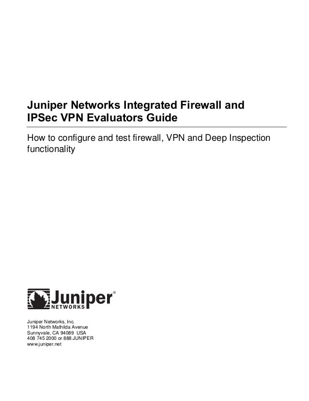 Juniper Networks Integrated Firewall and IPSec VPN Evaluators Guide How to configure and test firewall, VPN and Deep Inspe...