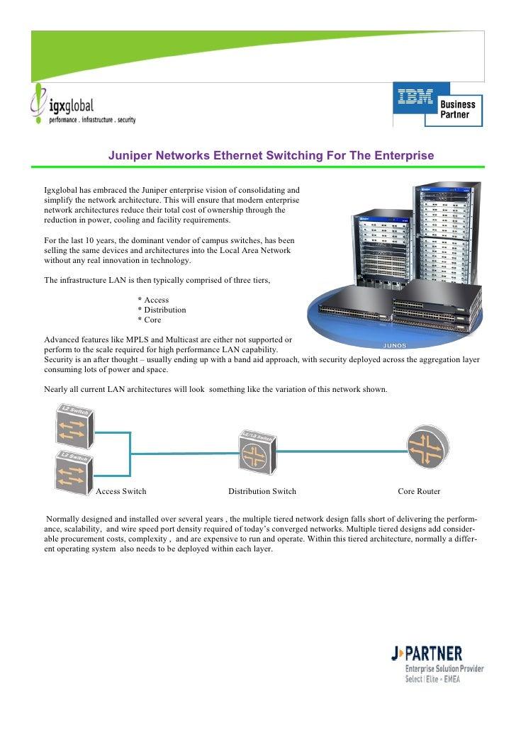 Juniper Networks Ethernet Switching For The Enterprise  Igxglobal has embraced the Juniper enterprise vision of consolidat...