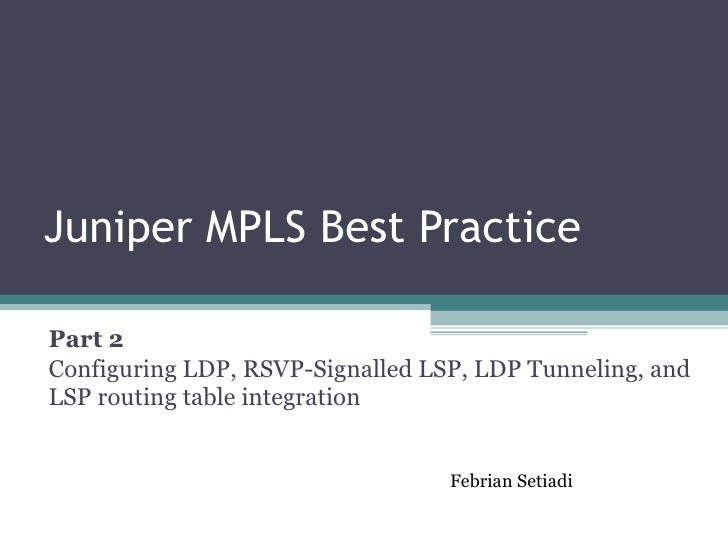 Juniper MPLS Best Practice Part 2 Configuring LDP, RSVP-Signalled LSP, LDP Tunneling, and LSP routing table integration Fe...