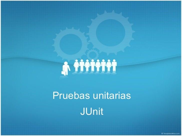 Pruebas unitarias      JUnit