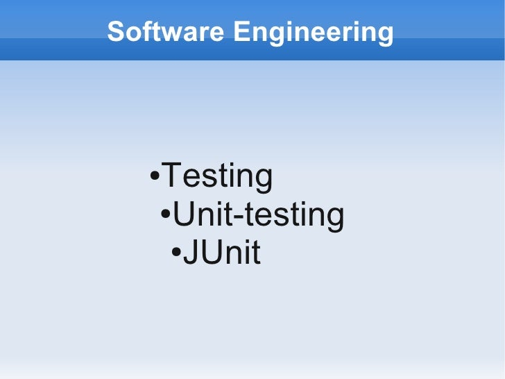 Software Engineering      ●Testing    ●Unit-testing      ●JUnit