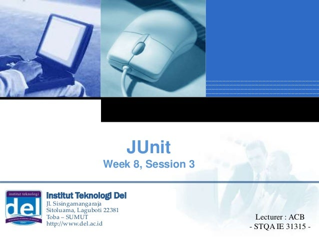 Company LOGO JUnit Week 8, Session 3 Lecturer : ACB - STQA IE 31315 - Institut Teknologi Del Jl. Sisingamangaraja Sitoluam...