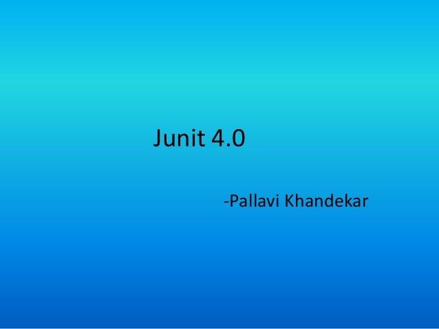 Junit 4.0      -Pallavi Khandekar