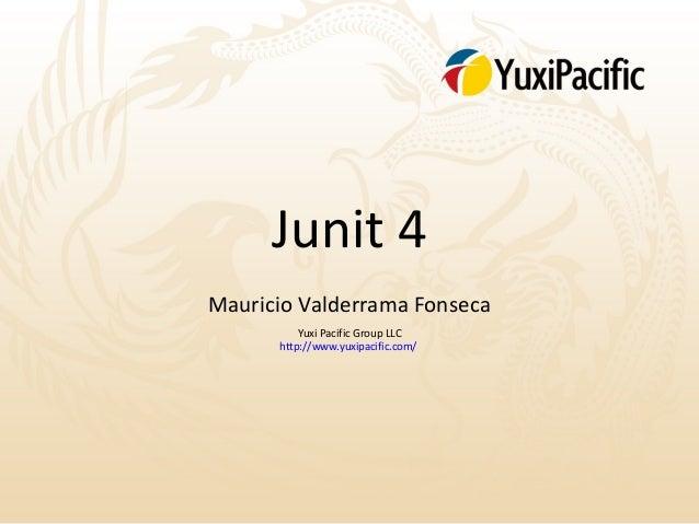 Junit 4Mauricio Valderrama Fonseca          Yuxi Pacific Group LLC      http://www.yuxipacific.com/