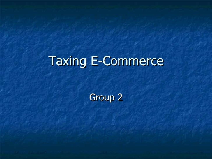 Taxing E-Commerce Group 2