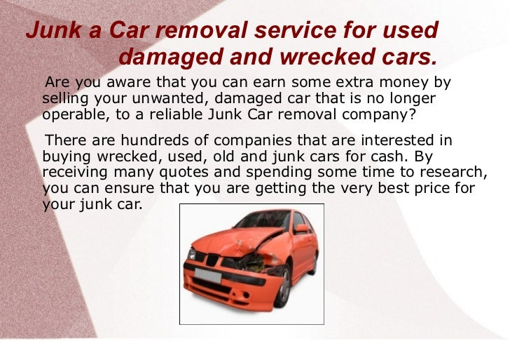 Junk a Car removal service for used        damaged and wrecked cars. Are you aware that you can earn some extra money by s...