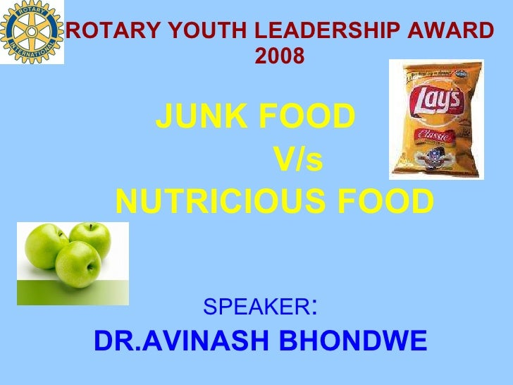 ROTARY YOUTH LEADERSHIP AWARD 2008 JUNK FOOD  V/s  NUTRICIOUS FOOD SPEAKER : DR.AVINASH BHONDWE