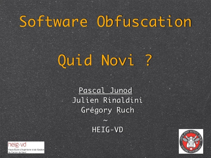 Software Obfuscation    Quid Novi ?        Pascal Junod      Julien Rinaldini        Grégory Ruch              ~          ...