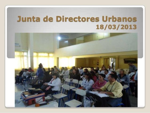 Junta de Directores Urbanos                 18/03/2013