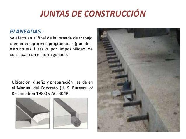 JUNTAS DE CONSTRUCCIÓN PLANEADAS.Se efectúan al final de la jornada de trabajo o en interrupciones programadas (puentes, e...