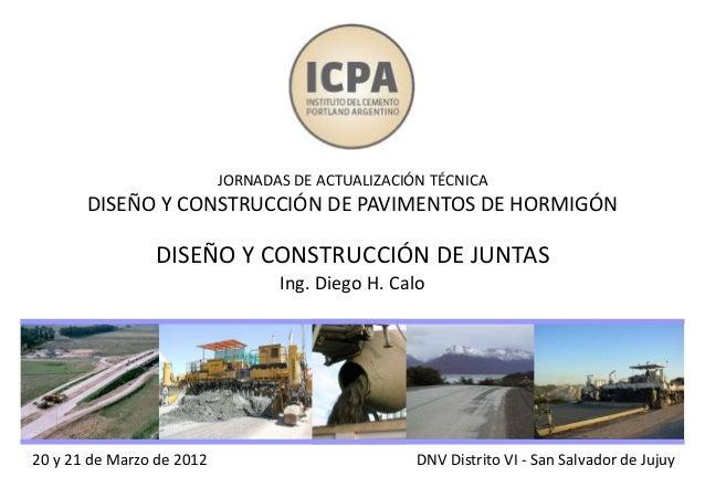 20 y 21 de Marzo de 2012 JORNADAS DE ACTUALIZACIÓN TÉCNICA DISEÑO Y CONSTRUCCIÓN DE PAVIMENTOS DE HORMIGÓN DISEÑO Y CONSTR...