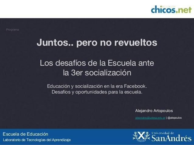 *  Escuela de Educación  Laboratorio de Tecnologías del Aprendizaje  Alejandro Artopoulos  alepoulos@udesa.edu.ar | @alepo...