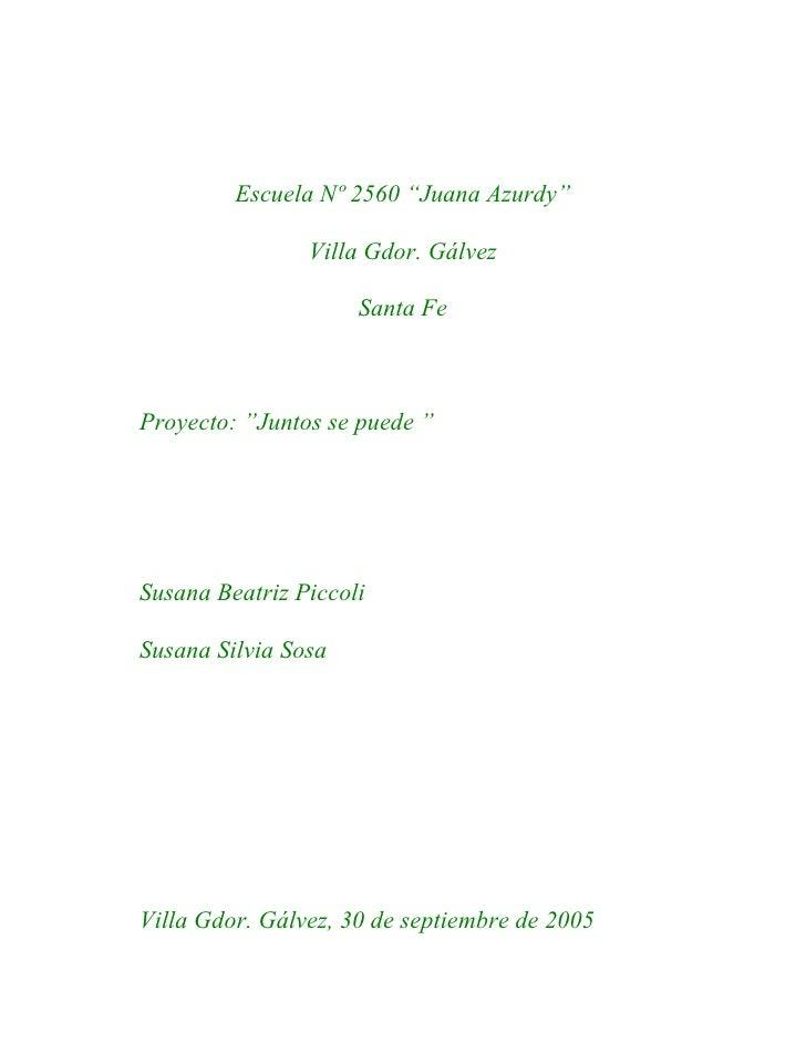 """Escuela Nº 2560 """"Juana Azurdy""""                  Villa Gdor. Gálvez                       Santa Fe    Proyecto: """"Juntos se ..."""