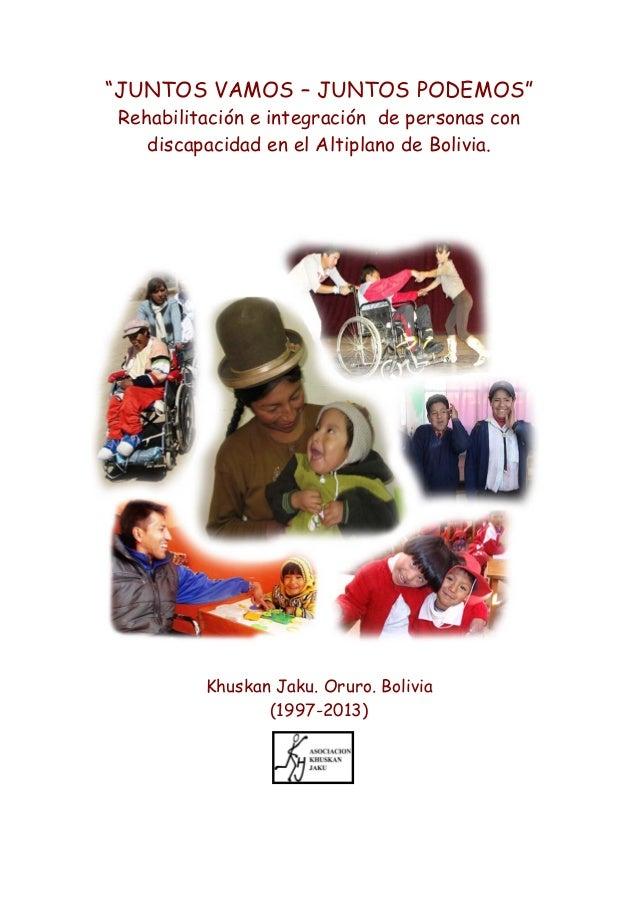 """""""JUNTOS VAMOS – JUNTOS PODEMOS"""" Rehabilitación e integración de personas con discapacidad en el Altiplano de Bolivia.  Khu..."""