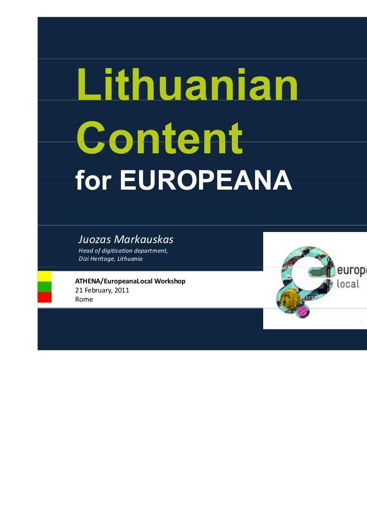 Lithuanian  t ua aContentfor EUROPEANAJuozasMarkauskasHead of digitisation department,Dizi Heritage,LithuaniaATHENA/Eur...