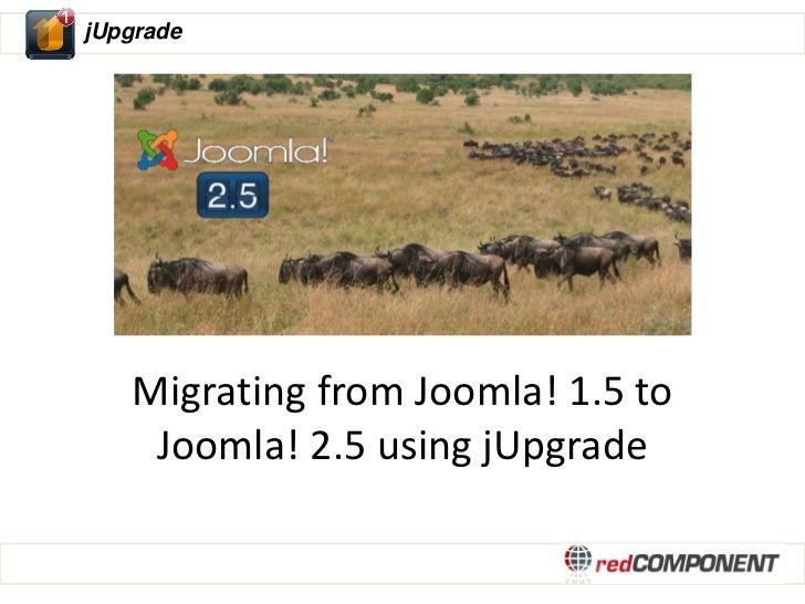 jUpgrade   Migrating from Joomla! 1.5 to    Joomla! 2.5 using jUpgrade