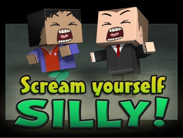 Scream Yourself Silly!