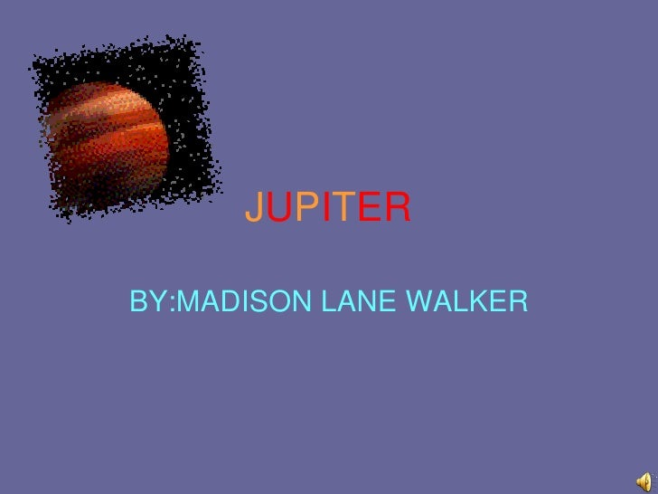 JUPITER<br />BY:MADISONLANE WALKER<br />