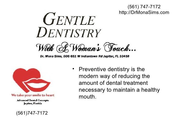 (561) 747-7172 http://DrMonaSims.com <ul><li>(561)747-7172 </li></ul><ul><li>Preventive dentistry is the modern way of red...