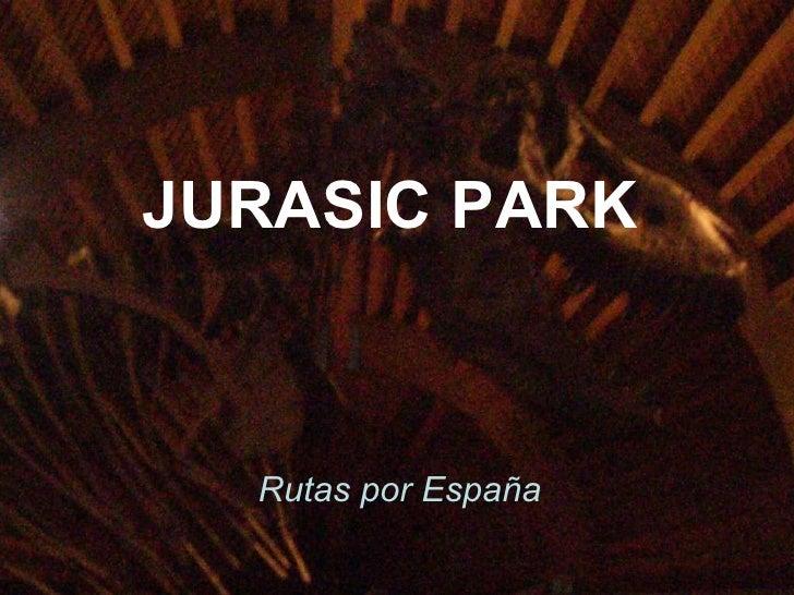 JURASIC PARK Rutas por España