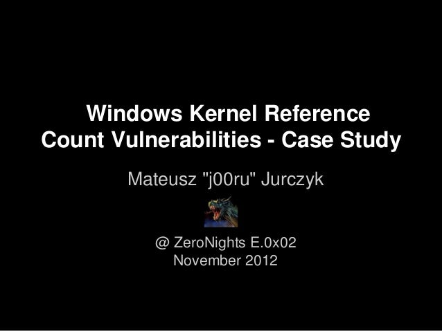 Jurczyk   windows kernel reference count vulnerabilities. case study