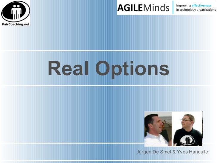 Real Options Jürgen De Smet & Yves Hanoulle