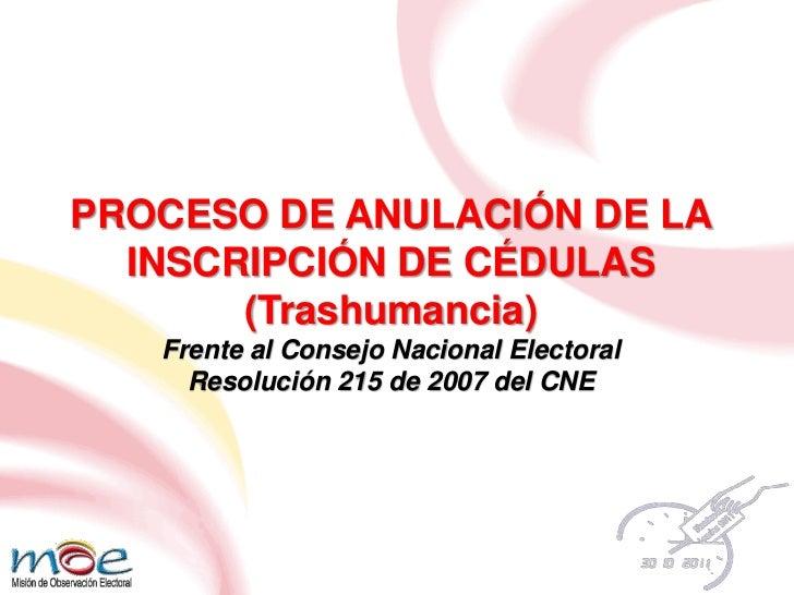 PROCESO DE ANULACIÓN DE LA INSCRIPCIÓN DE CÉDULAS <br />(Trashumancia)<br />Frente al Consejo Nacional Electoral<br />Reso...