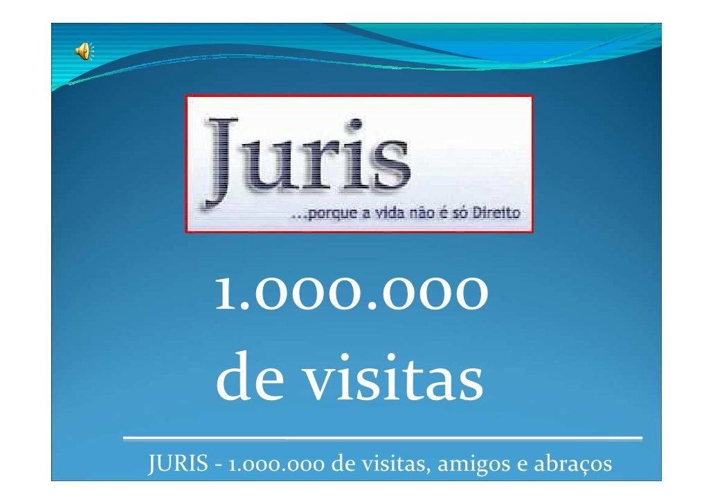1.ooo.ooo       de visitas JURIS - 1.000.000 de visitas, amigos e abraços