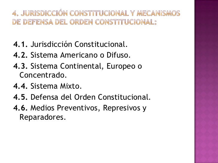 <ul><li>4.1.  Jurisdicción Constitucional. </li></ul><ul><li>4.2.  Sistema Americano o Difuso. </li></ul><ul><li>4.3.  Sis...