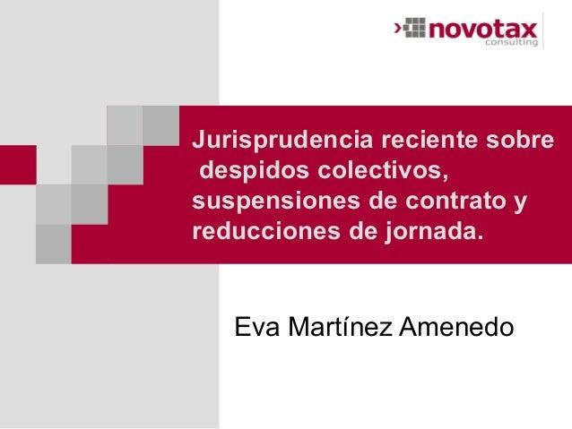 Jurisprudencia reciente sobre despidos colectivos,suspensiones de contrato yreducciones de jornada.   Eva Martínez Amenedo