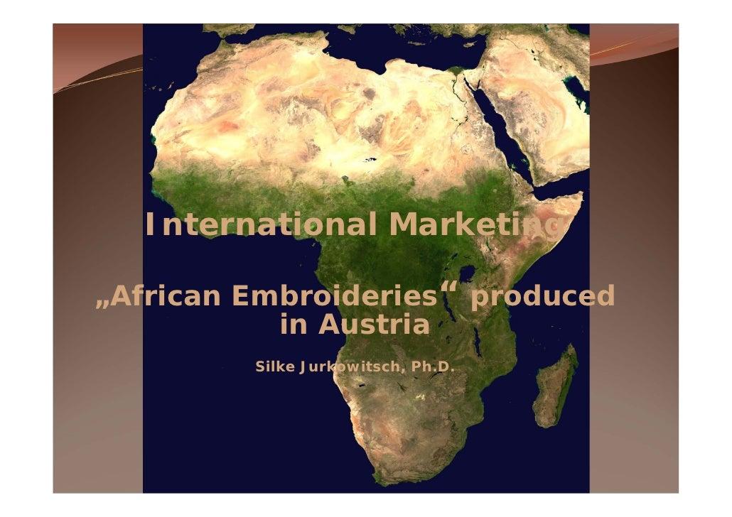 "International Marketing ""African Embroideries"" produced in Austria Silke Jurkowitsch, Ph.D."