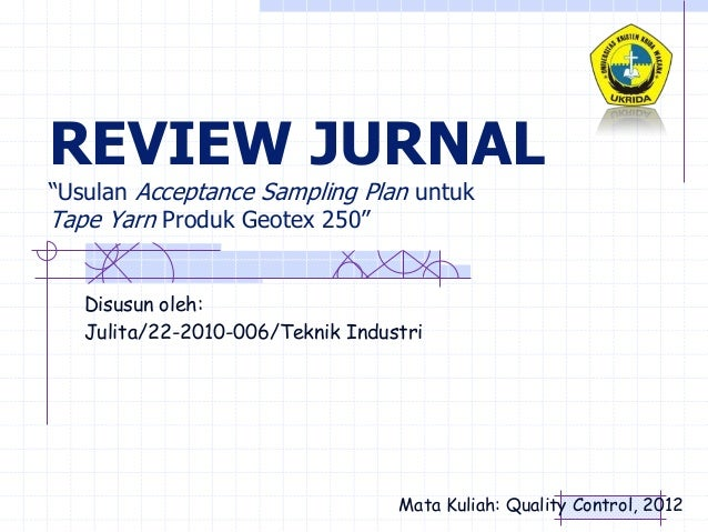 "REVIEW JURNAL""Usulan Acceptance Sampling Plan untukTape Yarn Produk Geotex 250""   Disusun oleh:   Julita/22-2010-006/Tekni..."