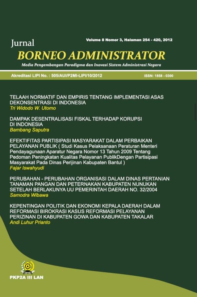 Jurnal  BORNEO ADMINISTRATOR Media Pengembangan Paradigma dan Inovasi Sistem Administrasi Negara  ISSN: 1858-0300 Anggota ...