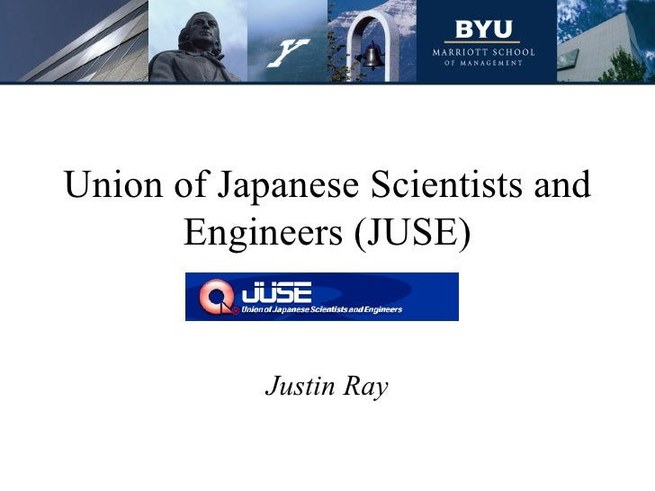 Union of Japanese Scientists and Engineers (JUSE) Justin Ray