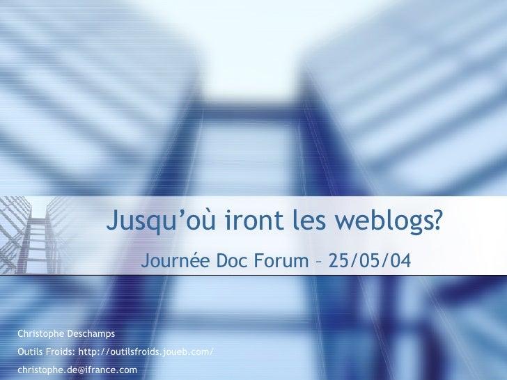Jusqu'où iront les weblogs? Journée Doc Forum – 25/05/04 Christophe Deschamps Outils Froids:  http:// outilsfroids . joueb...